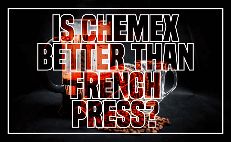 Is Chemex Better Than French Press?