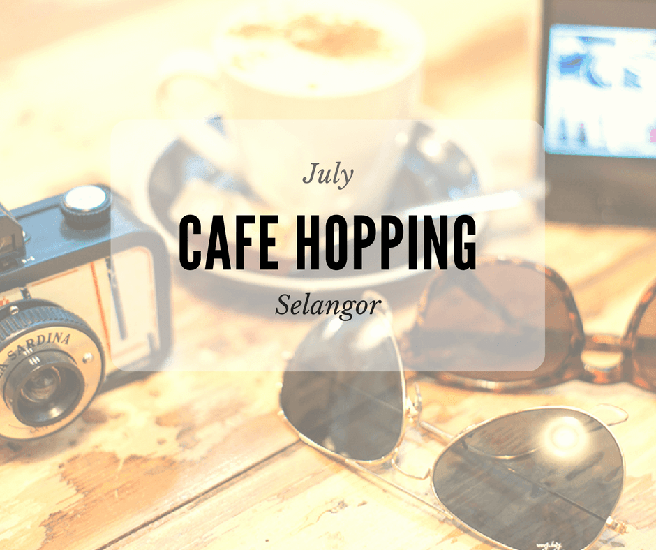 Cafe Hopping Around Selangor in July