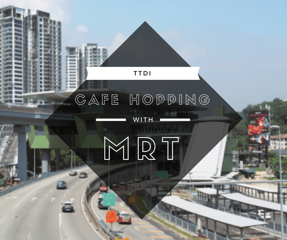 Cafe Hopping Near TTDI MRT Station
