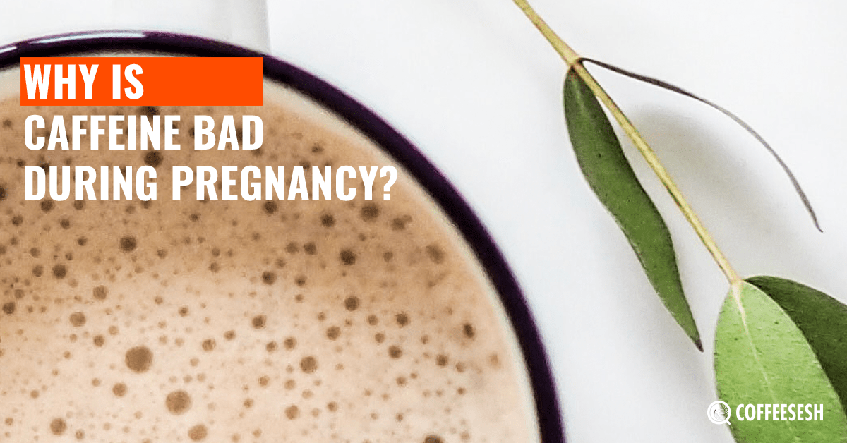 Coffee and Health: Why is Caffeine Bad During Pregnancy ...