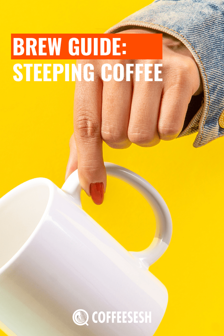 Brew Guide: Beginners Guide To Steeping Coffee.