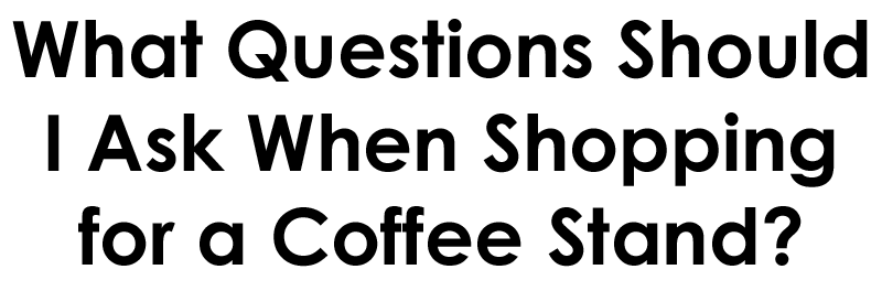 questions to ask when buying a coffee stand, how to buy a coffee stand business, how to open a coffee stand
