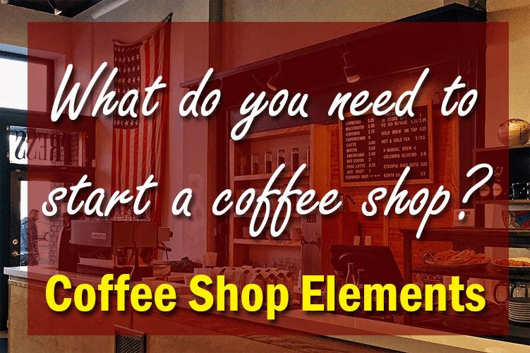 What do I need to start a coffee shop?