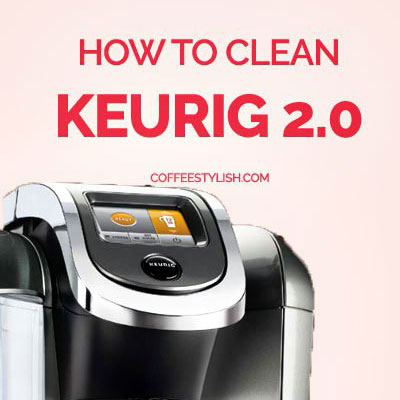How to clean Keurig 2.0 like a Pro
