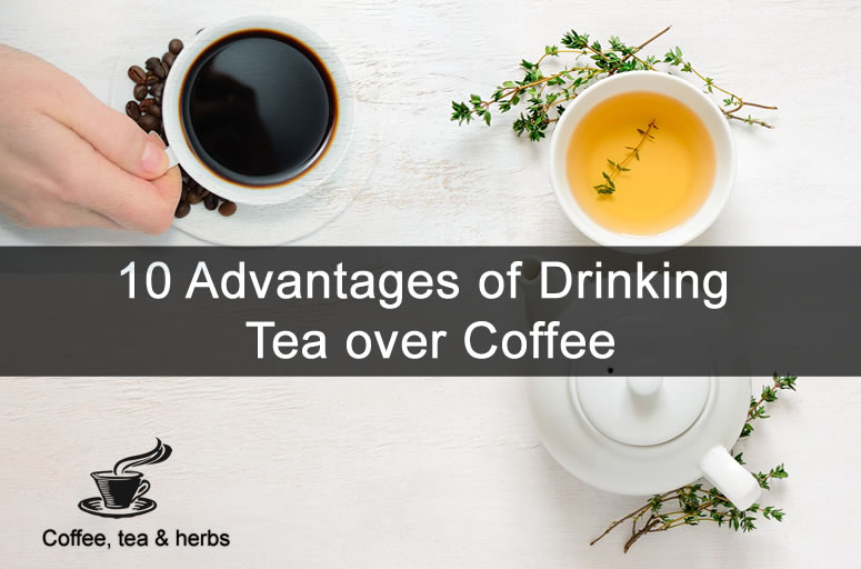 10 Advantages of Drinking Tea over Coffee
