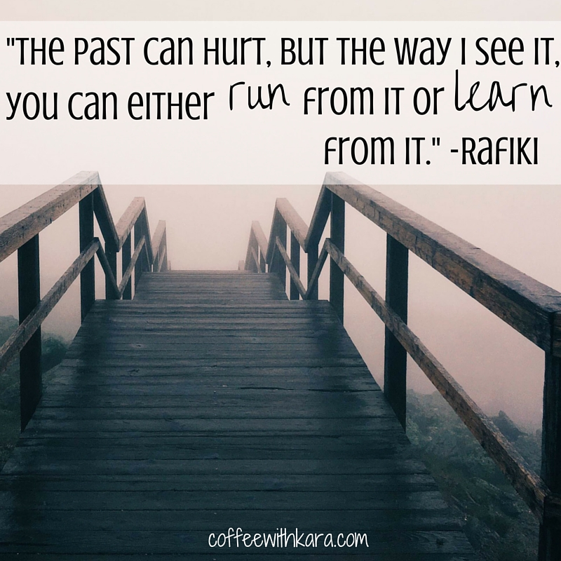 The past can hurt, but the way I see it,