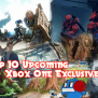 Top 10 Upcoming Xbox One Exclusives Cogconnected