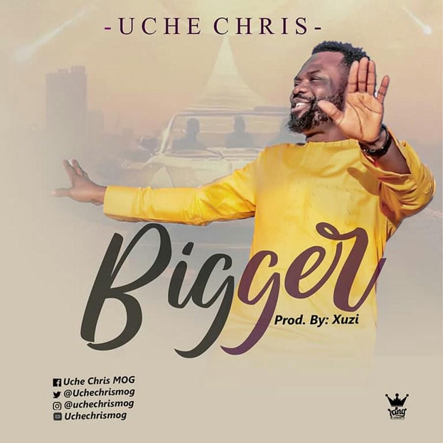 UCHE CHRIS MOG – BIGGER