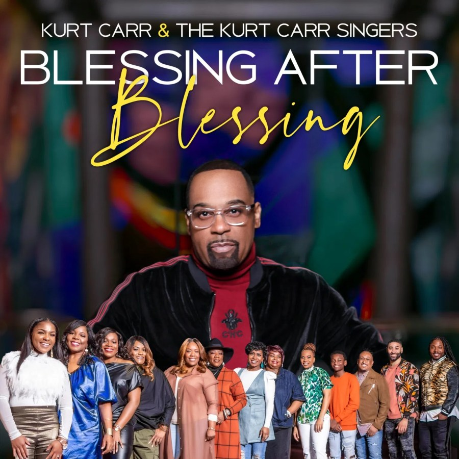 Blessing After Blessing - Kurt Carr