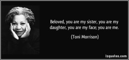 quote-beloved-you-are-my-sister-you-are-my-daughter-you-are-my-face-you-are-me-toni-morrison-254499