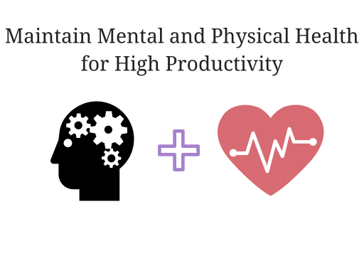 Maintain mental and physical health for high productivity