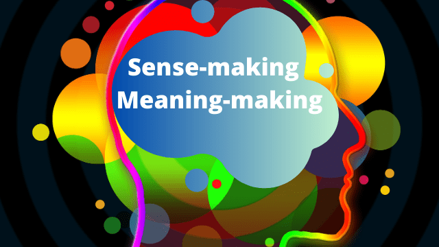 Sense-making and meaning-making