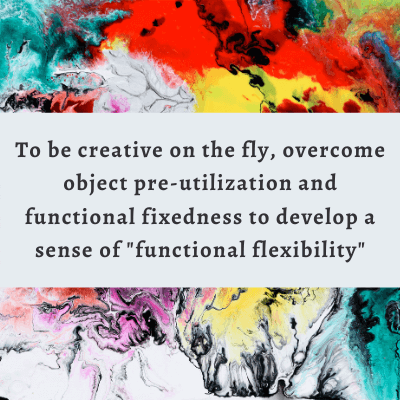 The role of preutilization and functional fixedness in creative problem solving and decision making