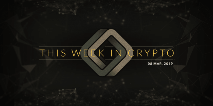 this week in cryptocurrency march 8 2019