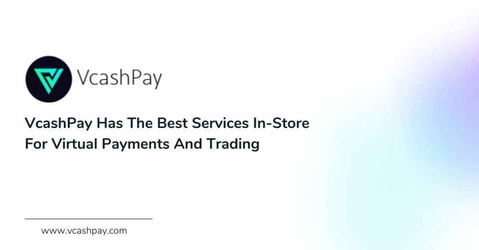 VcashPay Has The Best Services In-Store For Virtual Payments And Trading