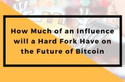 How Much of an Influence will a Hard Fork Have on the Future of Bitcoin