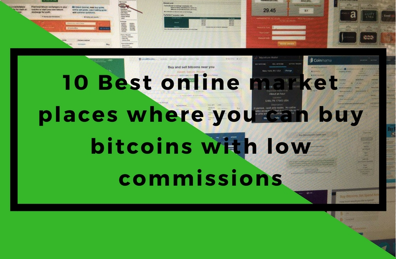 10 Best online market places where you can buy bitcoins with low commissions