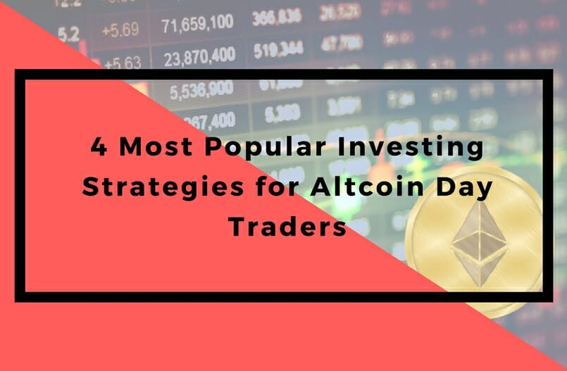 4 Most Popular Investing Strategies for Altcoin Day Traders