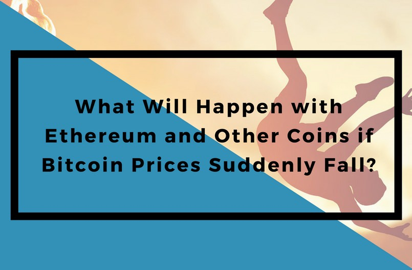 What Will Happen with Ethereum and Other Coins if Bitcoin Prices Suddenly Fall?