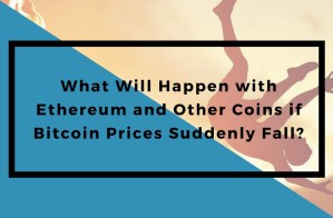 What Will Happen with Ethereum and Other Coins if Bitcoin Prices SuddenlyFall?