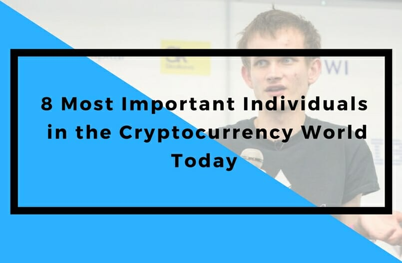 8 Most Important Individuals in the Cryptocurrency World Today