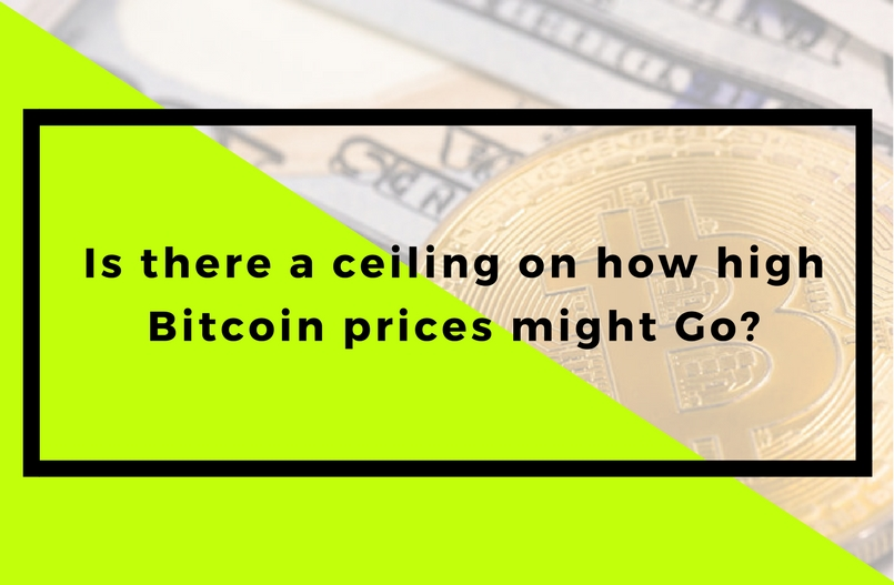 Is there a ceiling on how high Bitcoin prices might Go?