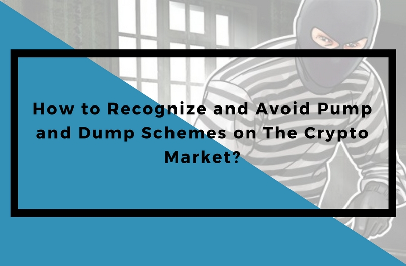 How to Recognize and Avoid Pump and Dump Schemes on The Cryptocurrency Market?