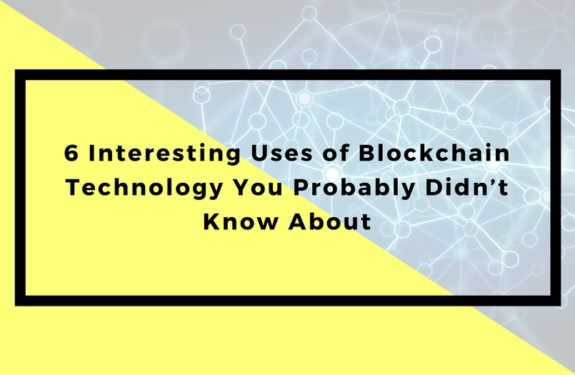 6 Interesting Uses of Blockchain Technology You Probably Didn't Know About