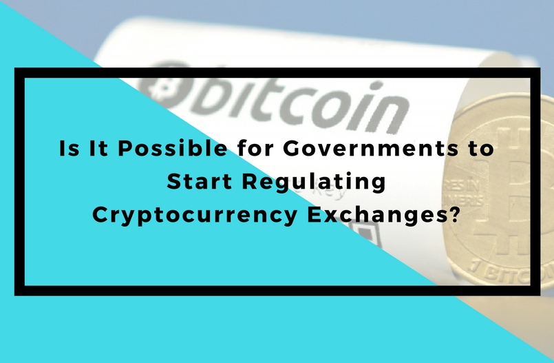 Is It Possible for Governments to Start Regulating Cryptocurrency Exchanges?