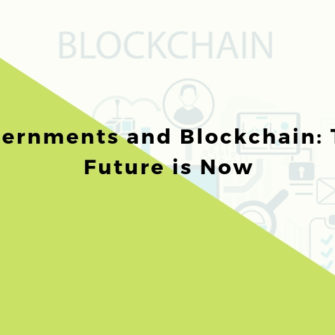 Governments and Blockchain: The Future is Now