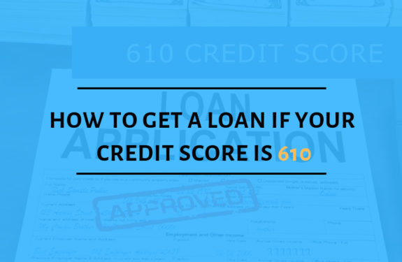 How To Get a Loan if Your Credit Score is 610