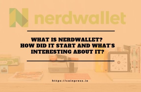 What Is Nerdwallet? How Did It Start And What's Interesting About It?