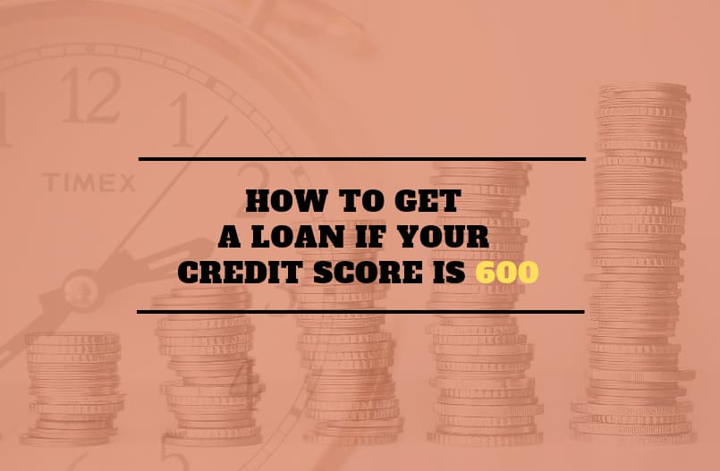 How to get a loan if your credit score is 600