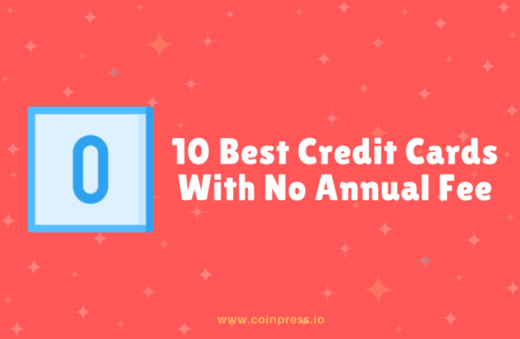 10 Best Credit Cards With No Annual Fee