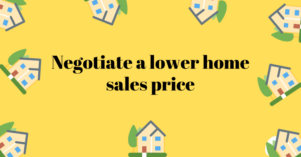 Negotiate a lower home sales price