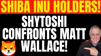 SHIBA INU HOLDERS! SHYTOSHI CONFRONTS MATT WALLACE - YOU NEED TO SEE THIS!