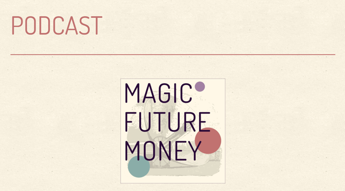 "Hörtipp: Der ""Magic Future Money""-Podcast"