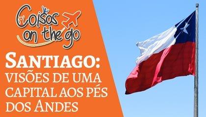 Vídeo novo! Santiago: uma capital aos pés dos Andes