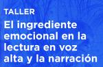 """SE LLEVARÁ A CABO EL TALLER """"EL INGREDIENTE EMOCIONAL EN LA LECTURA EN VOZ ALTA Y LA NARRACIÓN"""""""