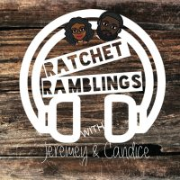 Ratchet Ramblings with Jeremey & Candice - Premiere Episode