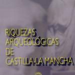 Exposición «Riquezas arqueológicas de Castilla La Mancha»