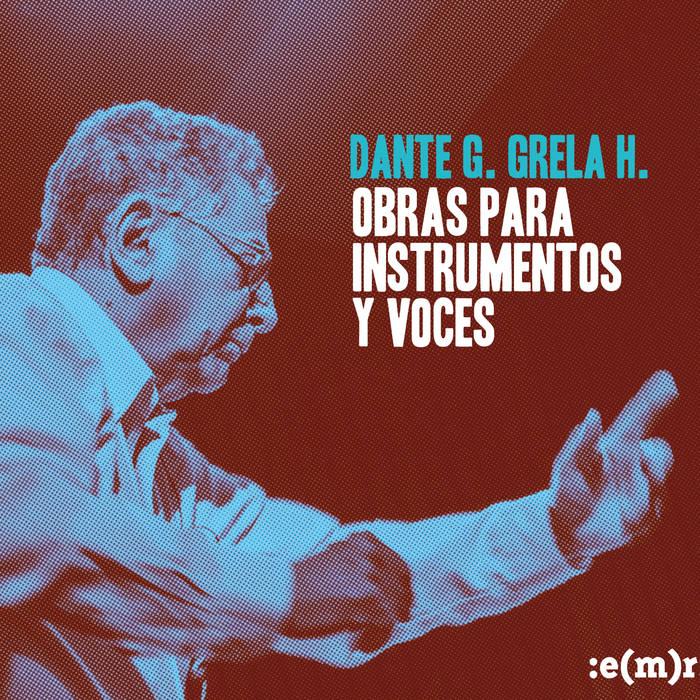 Dante Grela - Obras para instrumentos y voces
