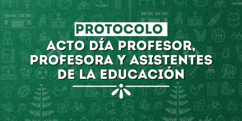"""Protocolo """"Acto Día Profesor, Profesora y Asistentes de la Educación"""""""