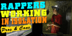 Rappers Working In Isolation – Pros & Cons
