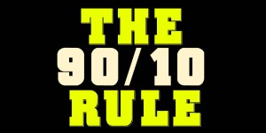 90 10 Rule – Words Of Encouragement