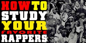 How To Study Your Favorite Rappers