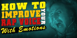 How To Improve Your Rap Voice: Emotions