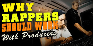 Why Rappers And Producers Should Work Together