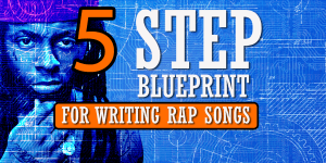 My 5 Step Blueprint For Writing Rap Songs