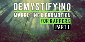 Demystifying Marketing And Promotion For Rappers – Part 1